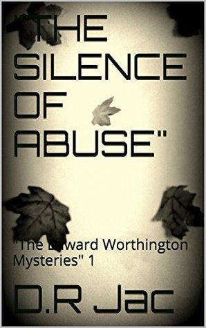 THE SILENCE OF ABUSE: The Edward Worthington Mysteries 1 D.R Jac