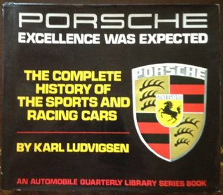 Porsche: Excellence Was Expected- The Complete History of the Sports and Racing Cars (An Automobile Quarterly Library Series Book) Karl Ludvigsen