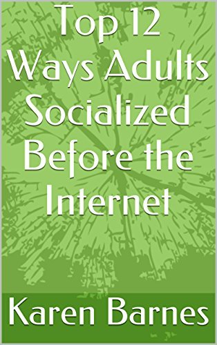 Top 12 Ways Adults Socialized Before the Internet  by  Karen Barnes