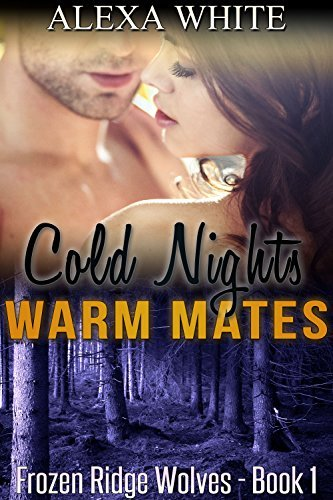 Cold Nights Warm Mates (BBW Shifter Paranormal Romance) (Frozen Ridge Wolves Book 1)  by  Alexa White