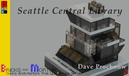 Seattle Central Library: Iconic Architecture from LEGO Bricks Series (Bricks and Mortar Series Book 2)  by  Dave Prochnow
