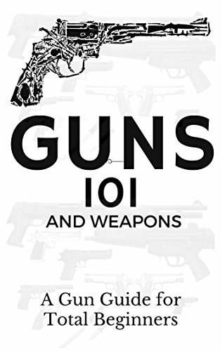Guns: Weapons Guide for Total Beginners - Guns, Colts Revolvers and Rifles (Firearms training - Firearms for Beginners - Firearms Books Book 1) Aidin Safavi