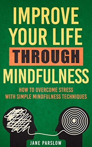 Improve Your Life Through Mindfulness: How To Overcome Stress With Simple Mindfulness Techniques  by  Jane Parslow