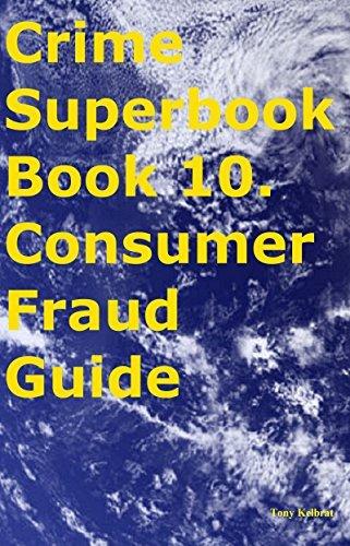 Crime Superbook Book 10. Consumer Fraud Guide Tony Kelbrat
