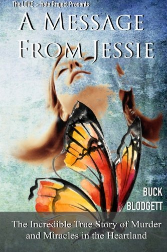 A Message from Jessie: The Incredible True Story of Murder and Miracles in the Heartland  by  Buck Blodgett