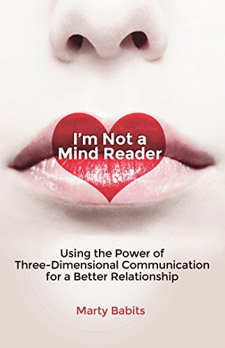 Im Not a Mind Reader: Using the Power of Three-Dimensional Communication for a Better Relationship Marty Babits