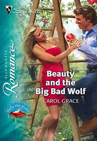 Beauty and the Big Bad Wolf (Mills & Boon Silhouette) Carol Grace