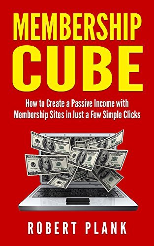 Membership Cube: How to Create a Passive Income in Just a Few Simple Clicks  by  Robert Plank
