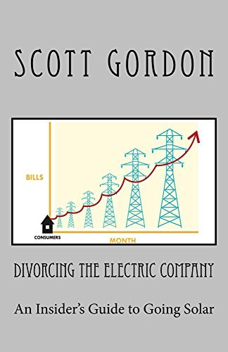 Divorcing The Electric Company: An Insiders Guide to Going Solar  by  Scott Gordon