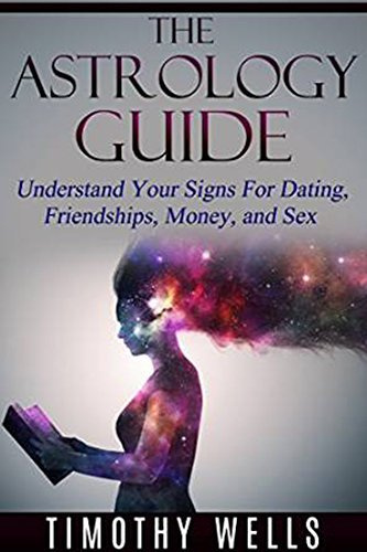Astrology: The Astrology Guide: Understand Your Signs For Dating, Friendships, Money, and Sex (Astrology, Astrology books, Astrology for the soul, Astrology ... Astrology guide, Astrology signs Book 1)  by  Timothy Wells