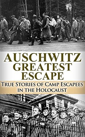 Auschwitz Greatest Escape: True Stories of Camp Escapees in the Holocaust (World War 2, WW2, WWII, Auschwitz, Holocaust, Irma Grese) Ryan Jenkins