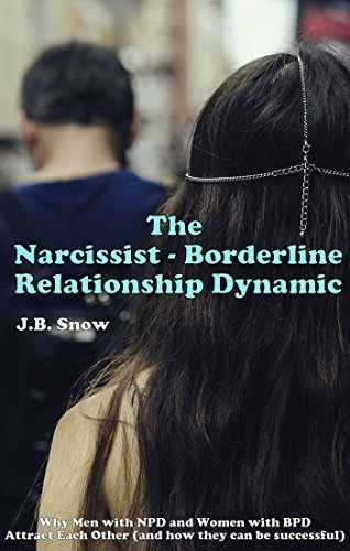 The Narcissist Borderline Relationship Dynamic: Why men with NPD and Women with BPD Attract Each Other (and How They Can Be Successful) (Transcend Mediocrity Book 16)  by  J.B. Snow