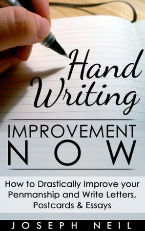 Handwriting Improvement Now: How to Drastically Improve your Penmanship and Write Letters, Postcards & Essays Joseph Neil