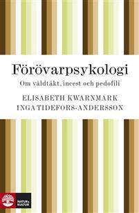 Förövarpsykologi om våldtäkt, incest och pedofili Elisabeth Kwarnmark Inga Tidefors Andersson