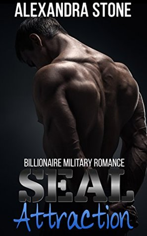 NAVY SEAL ROMANCE: SEAL Attraction (Billionaire Military Romance)  by  Alexandra Stone
