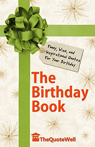The Birthday Book: Funny, Wise, and Inspirational Quotes for Your Birthday TheQuoteWell