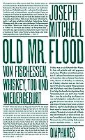 Old Mr. Flood: Geschichten von Fischessen, Whiskey, Tod und Wiedergeburt