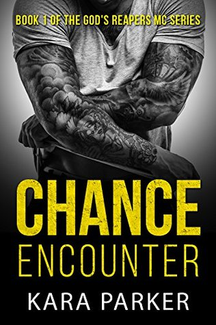 Chance Encounter (Gods Reapers MC Book 1)  by  Kara Parker