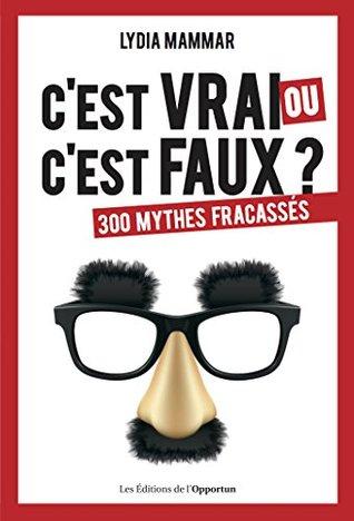 Cest vrai ou cest faux ?: 300 mythes fracassés Lydia Mammar