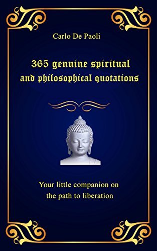 365 genuine spiritual and philosophical quotations: Your little companion on the path to liberation  by  Carlo de Paoli