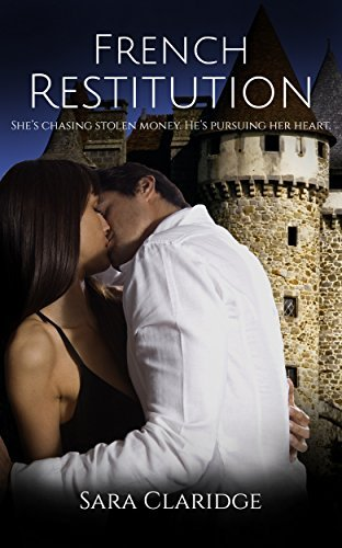 French Restitution: Shes chasing stolen money. Hes pursuing her heart. (A French Romance Book 1)  by  Sara Claridge