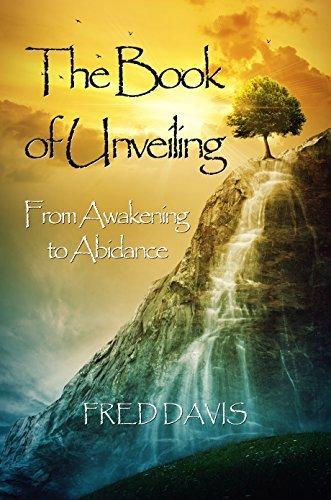 The Book of Unveiling: From Awakening to Abidance Fred Davis