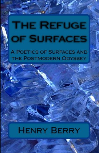 THE REFUGE OF SURFACES - A Poetics of Surfaces and the Postmodern Odyssey  by  Henry Berry