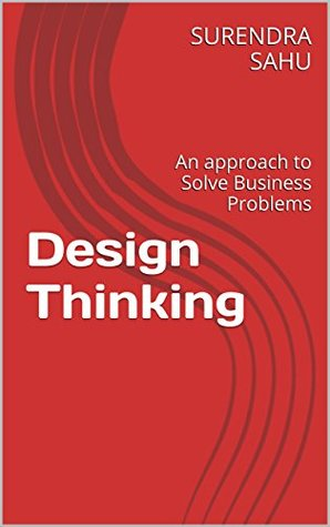 Design Thinking: An approach to Solve Business Problems  by  Surendra Sahu