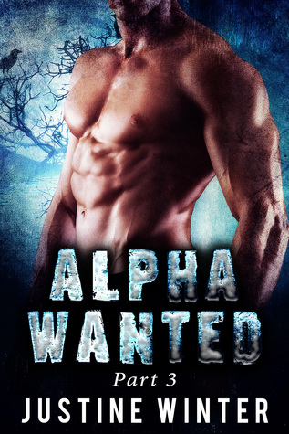 Alpha Wanted: Part 3 (Paranormal Wolf Shifter Romance) Justine Winter