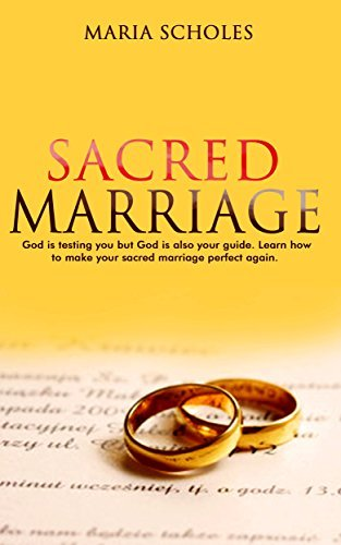 Sacred Marriage: Learn the secrets only marriage counseling professionals know. Your need to know guide to achieve the successful marriage you deserve. ... marriage counseling, god, love, make, save)  by  Maria Scholes