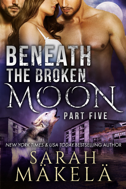 Beneath the Broken Moon: Part Five (Broken, #5)  by  Sarah Mäkelä