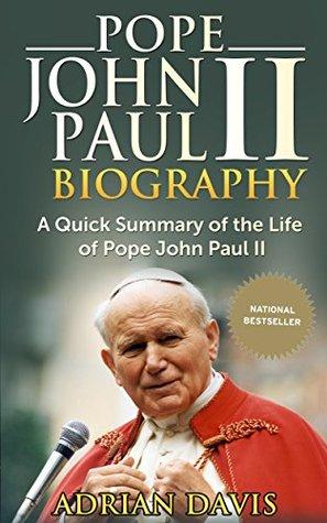 Pope John Paul II Biography: A Quick Summary of the Life of Pope John Paul II (pope john paul the second, pope john paul 2)  by  Adrian Davis