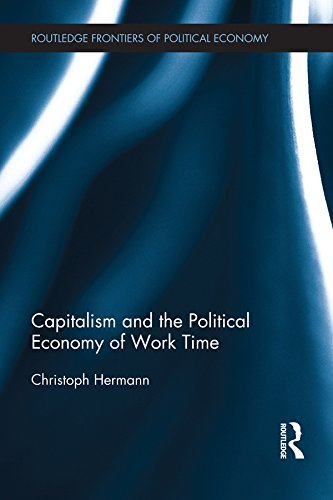 Capitalism and the Political Economy of Work Time (Routledge Frontiers of Political Economy) Christoph Hermann