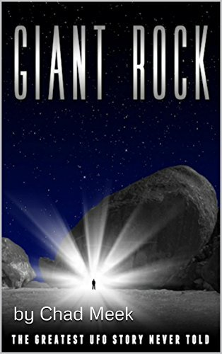Giant Rock: The Greatest UFO Story Ever Told Chad Meek
