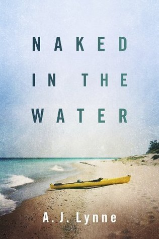 Naked in the Water  by  A. J. Lynne