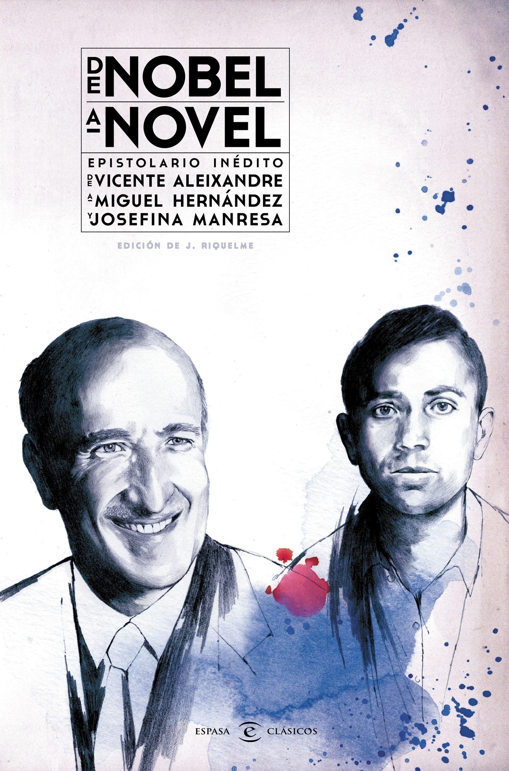 De Nobel a novel: Epistolario inédito de Vicente Aleixandre a Miguel Hernández y Josefina Manresa  by  Vicente Aleixandre