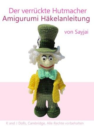 Der verrückte Hutmacher Amigurumi Häkelanleitung Sayjai