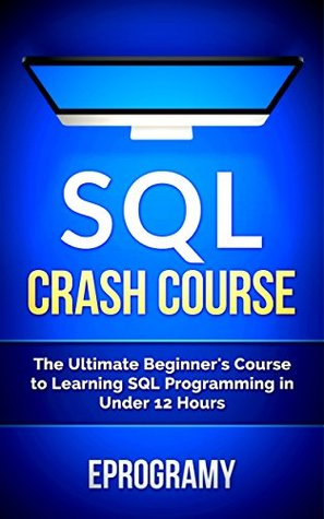 SQL: Crash Course - The Ultimate Beginners Course to Learning SQL Programming in Under 12 Hours Eprogramy