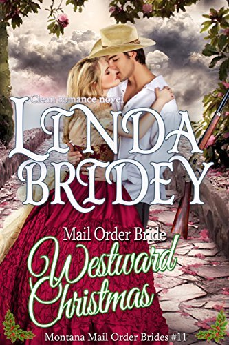 Westward Christmas Novel (Montana Mail Order Brides, #11) Linda Bridey