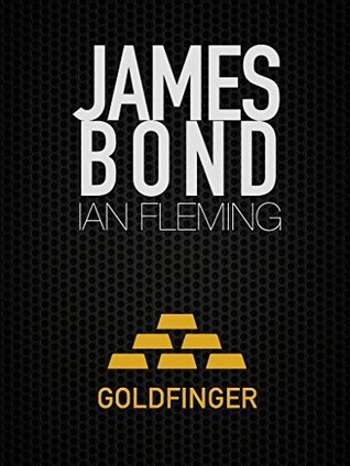 Goldfinger (James Bond #7) (Ian Flemings James Bond) Ian Fleming