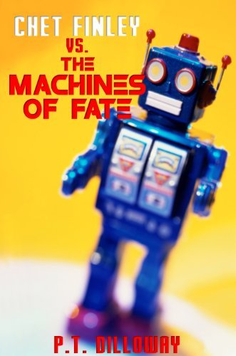Chet Finley vs. The Machines of Fate  by  P.T. Dilloway