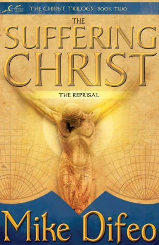 The Suffering Christ (The Christ Trilogy Book 2)  by  Mike Difeo