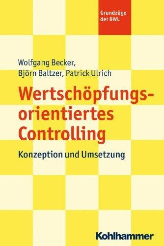 Wertschöpfungsorientiertes Controlling: Konzeption und Umsetzung Wolfgang Becker