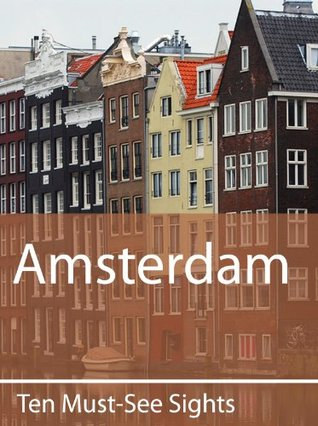 Ten Must-See Sights: Amsterdam  by  Mark Green