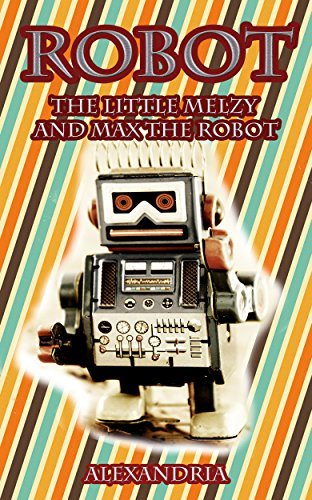 Childrens Books: Robot (Childrens Classic Literature ages 9-12 for Bedtime and Dreaming) Alexandria