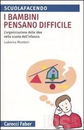 I Bambini Pensano Difficile: Lorganizzazione Delle Idee Nella Scuola Dellinfanzia Ludovica Muntoni