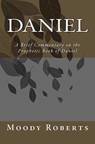 Daniel: A brief commentary on the prophetic book of Daniel  by  Moody Roberts