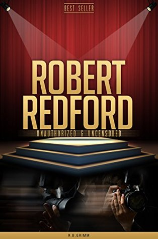 Robert Redford Unauthorized & Uncensored  by  R.B. Grimm