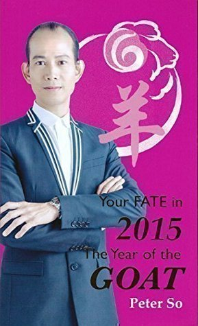 Peter So (So Man Fung) - Your Fate in 2015 - The Year of the Goat Peter So (So Man Fung)