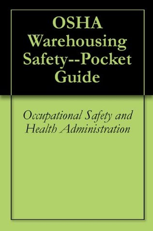 OSHA Warehousing Safety--Pocket Guide Occupational Safety and Health Administration
